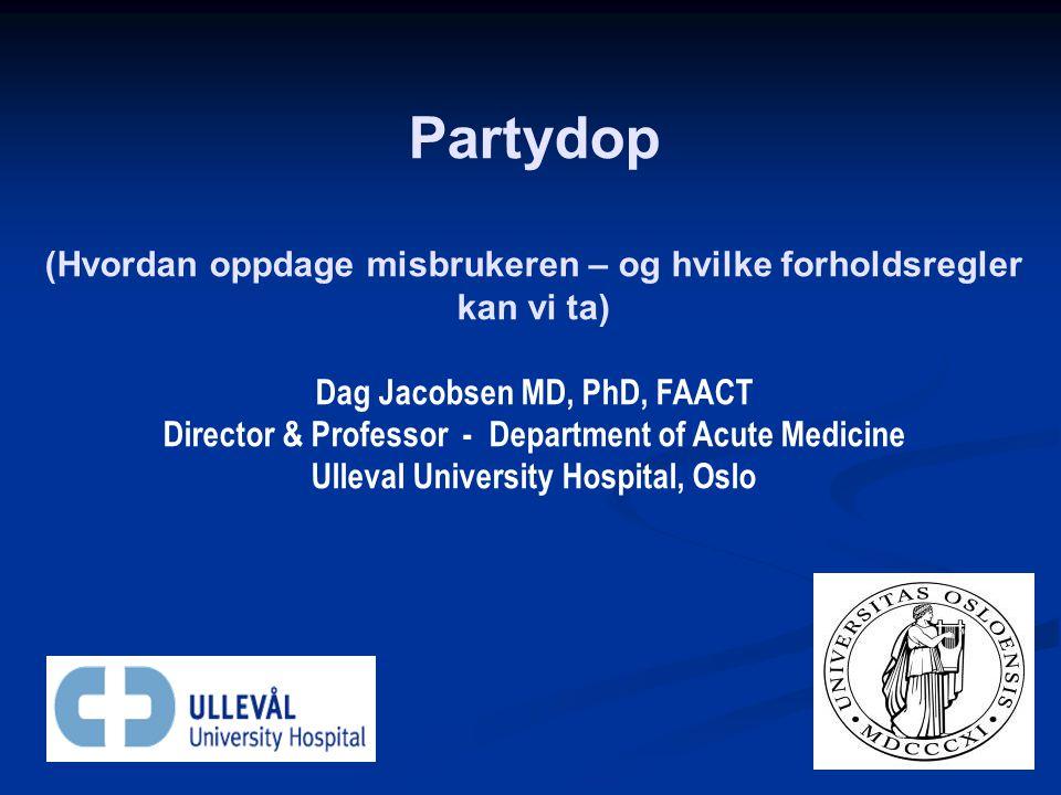 Partydop (Hvordan oppdage misbrukeren – og hvilke forholdsregler kan vi ta) Dag Jacobsen MD, PhD, FAACT.