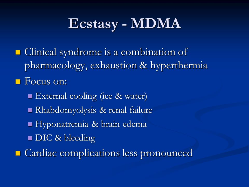 Ecstasy - MDMA Clinical syndrome is a combination of pharmacology, exhaustion & hyperthermia. Focus on: