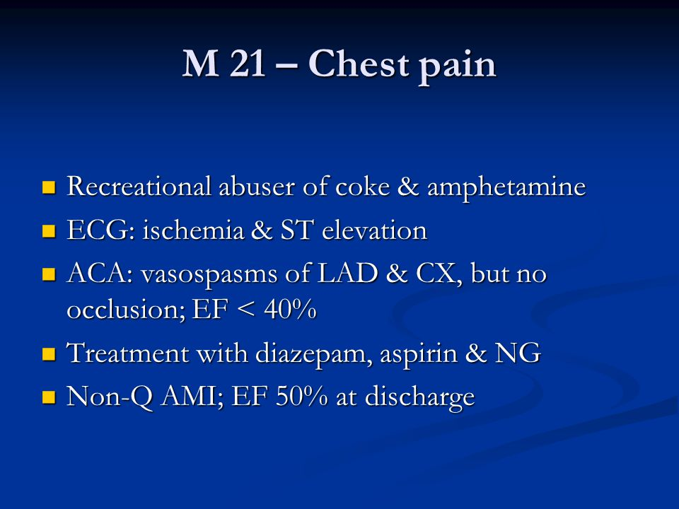 M 21 – Chest pain Recreational abuser of coke & amphetamine
