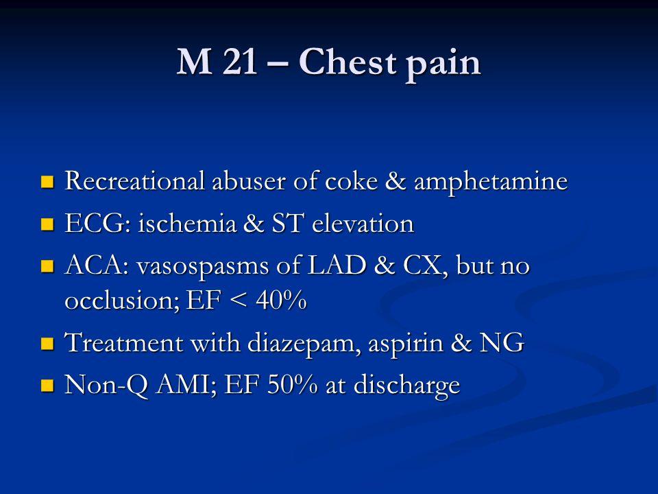 M 21 – Chest pain Recreational abuser of coke & amphetamine