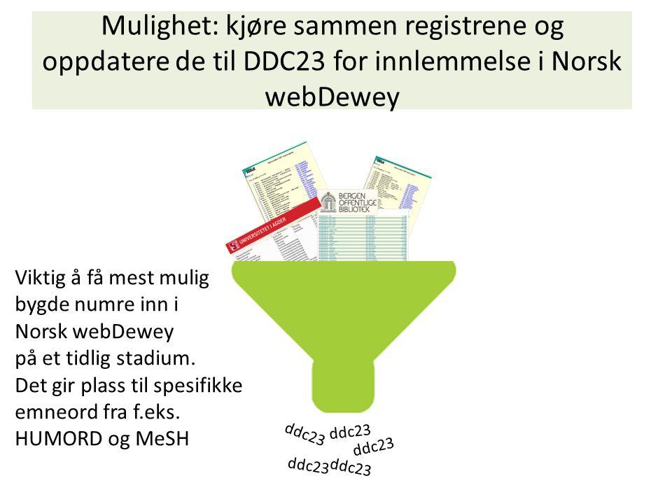 Mulighet: kjøre sammen registrene og oppdatere de til DDC23 for innlemmelse i Norsk webDewey