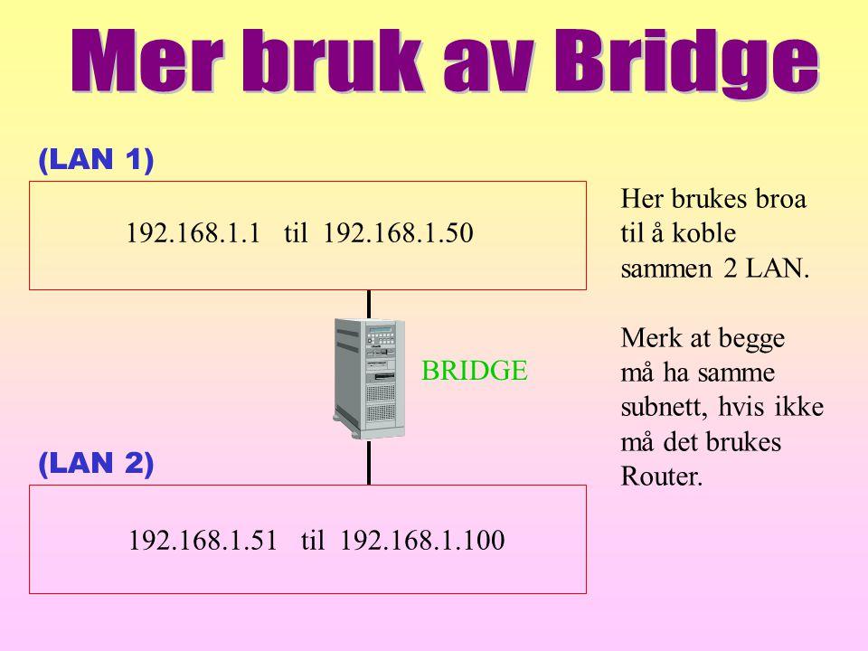 Mer bruk av Bridge (LAN 1) Her brukes broa til å koble sammen 2 LAN.