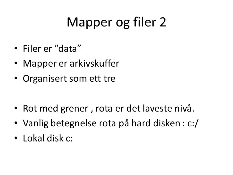 Mapper og filer 2 Filer er data Mapper er arkivskuffer