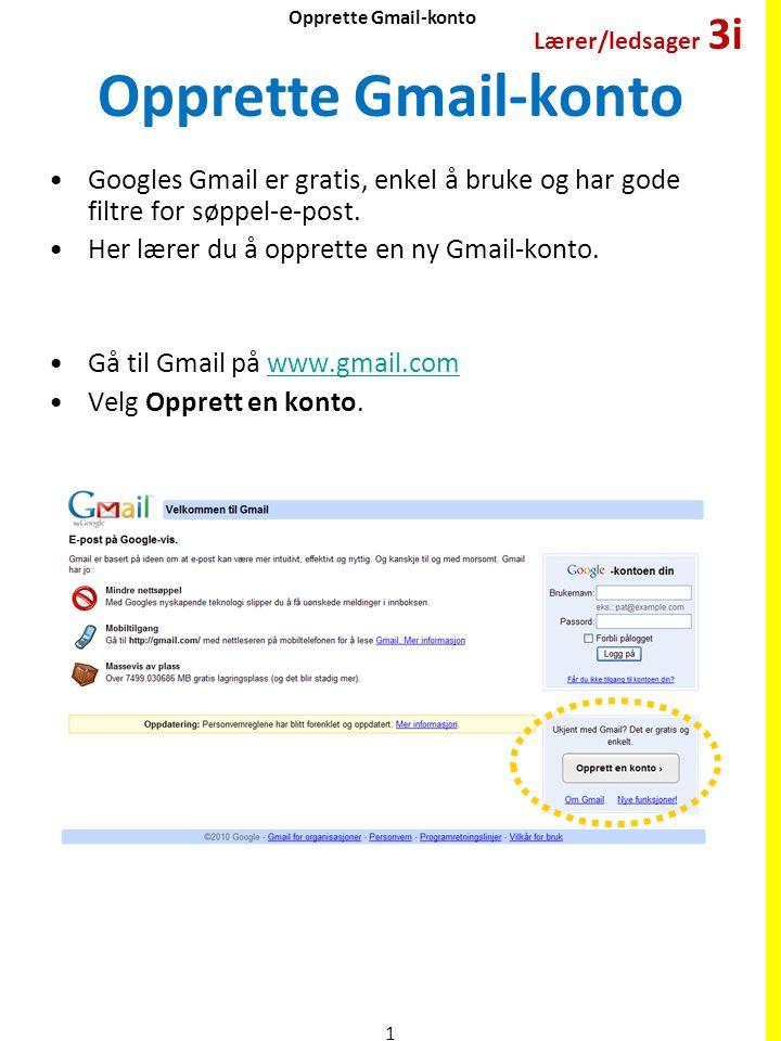 Opprette Gmail-konto Lærer/ledsager 3i. Opprette Gmail-konto. Googles Gmail er gratis, enkel å bruke og har gode filtre for søppel-e-post.