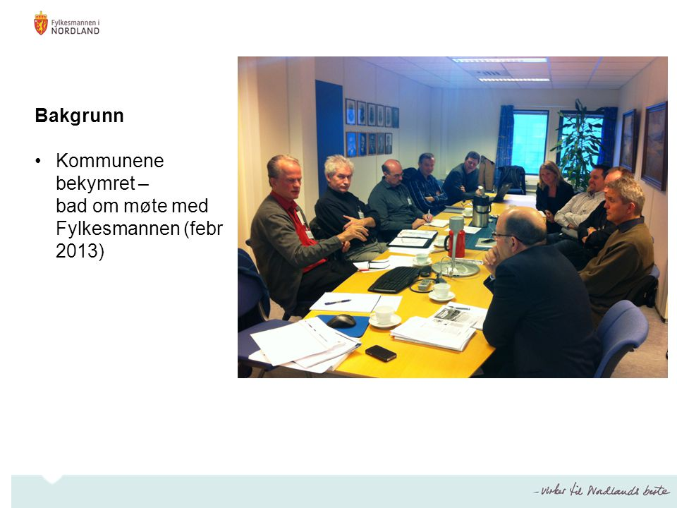 Bakgrunn Kommunene bekymret – bad om møte med Fylkesmannen (febr 2013)
