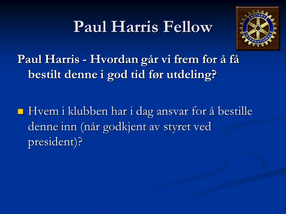 Paul Harris Fellow Paul Harris - Hvordan går vi frem for å få bestilt denne i god tid før utdeling
