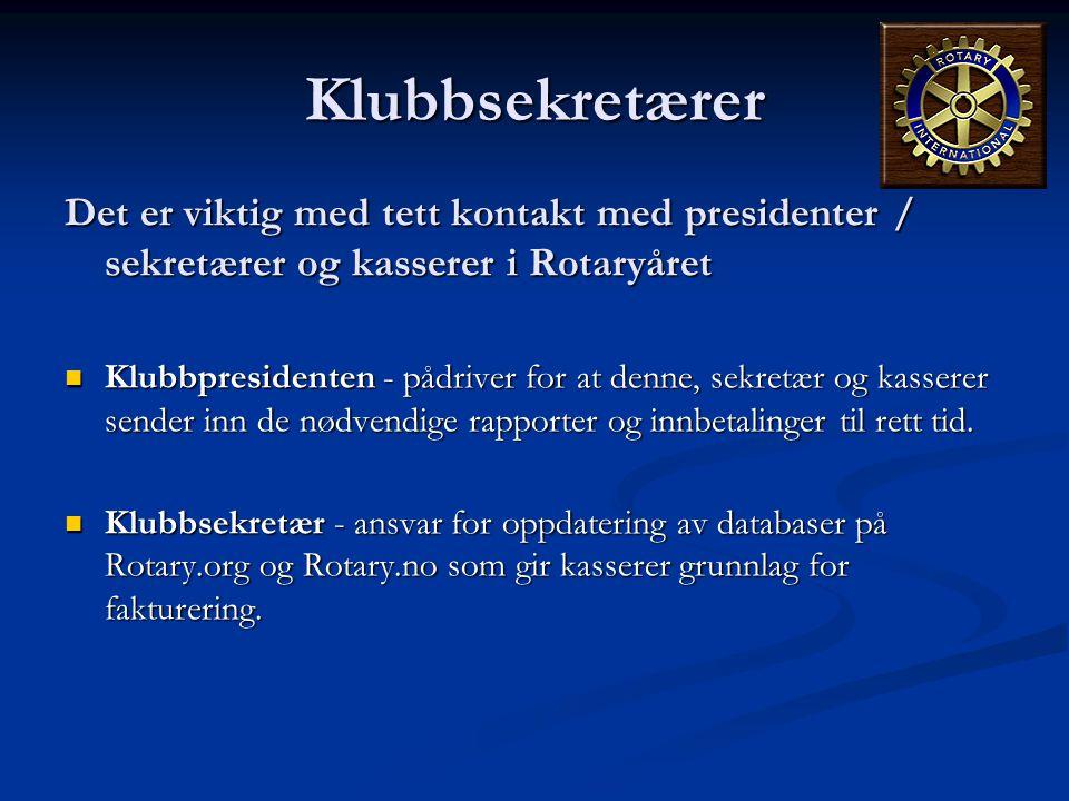 Klubbsekretærer Det er viktig med tett kontakt med presidenter / sekretærer og kasserer i Rotaryåret.