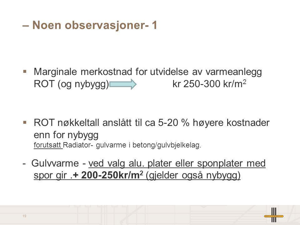 – Noen observasjoner- 1 Marginale merkostnad for utvidelse av varmeanlegg ROT (og nybygg) kr 250-300 kr/m2.