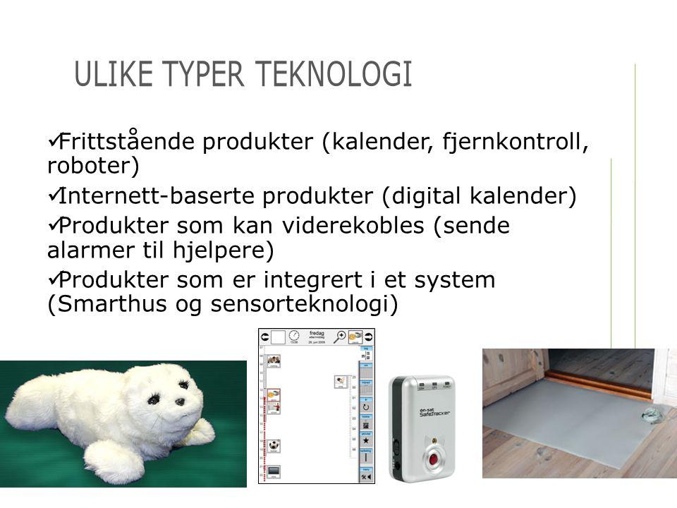 Ulike typer teknologi Frittstående produkter (kalender, fjernkontroll, roboter) Internett-baserte produkter (digital kalender)