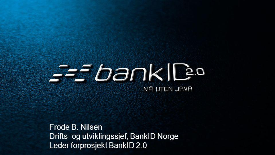 Frode B. Nilsen Drifts- og utviklingssjef, BankID Norge Leder forprosjekt BankID 2.0
