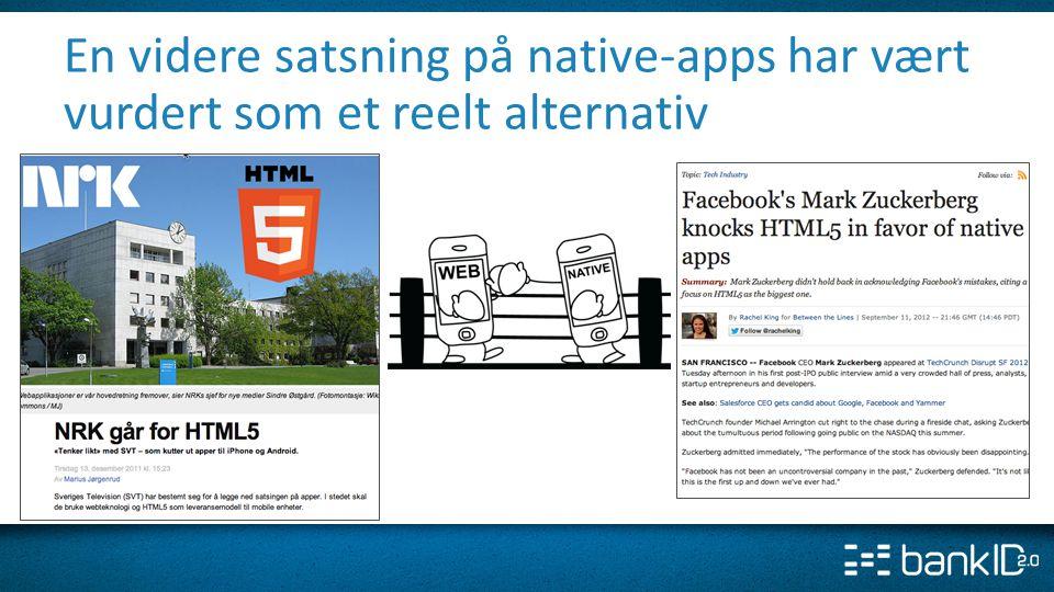 En videre satsning på native-apps har vært vurdert som et reelt alternativ