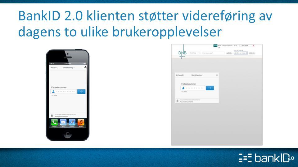 BankID 2.0 klienten støtter videreføring av dagens to ulike brukeropplevelser