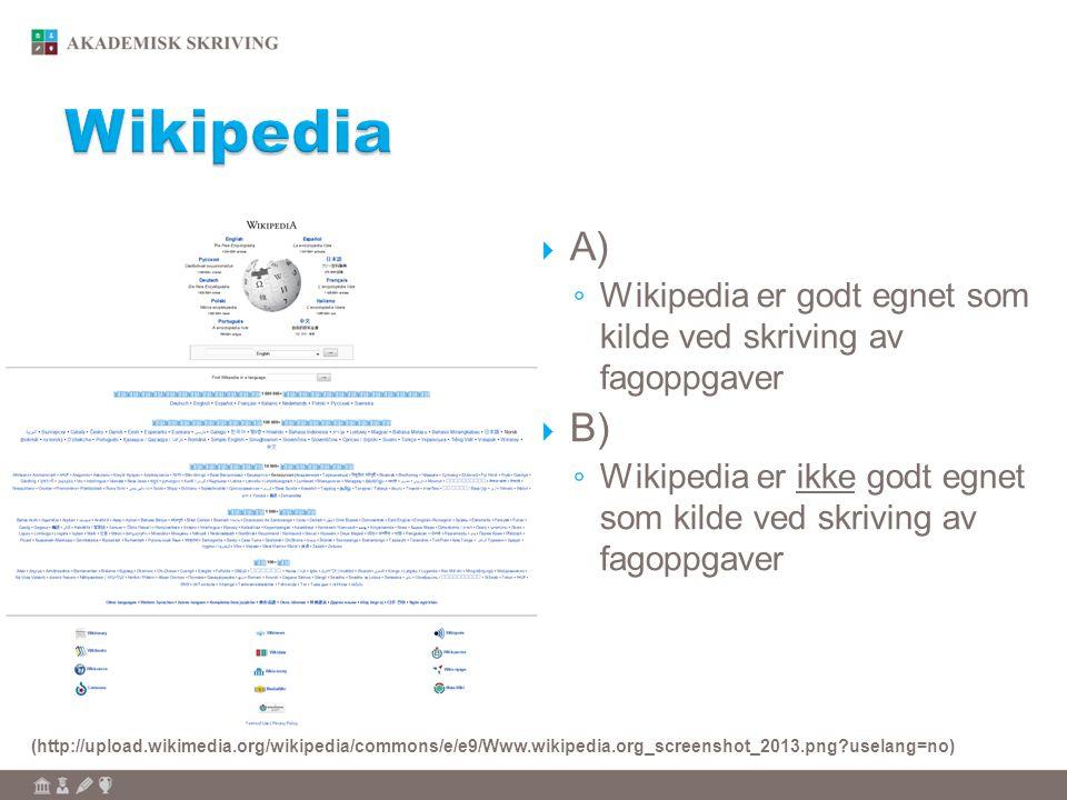 Wikipedia A) Wikipedia er godt egnet som kilde ved skriving av fagoppgaver. B)