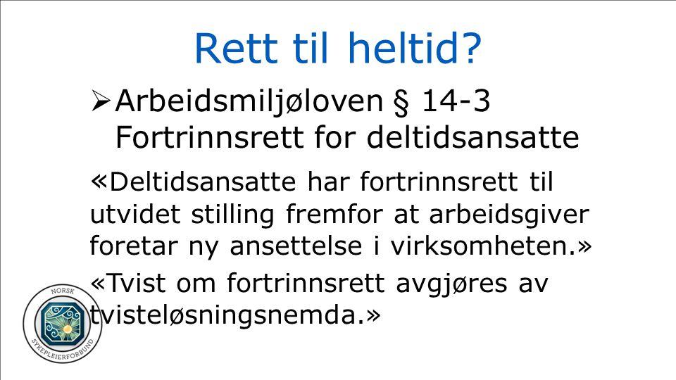 Rett til heltid Arbeidsmiljøloven § 14-3 Fortrinnsrett for deltidsansatte.