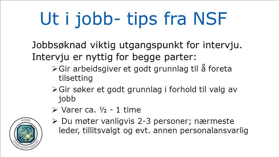 Ut i jobb- tips fra NSF Jobbsøknad viktig utgangspunkt for intervju. Intervju er nyttig for begge parter:
