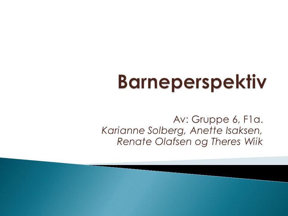 Barneperspektiv Av: Gruppe 6, F1a. Karianne Solberg, Anette Isaksen,