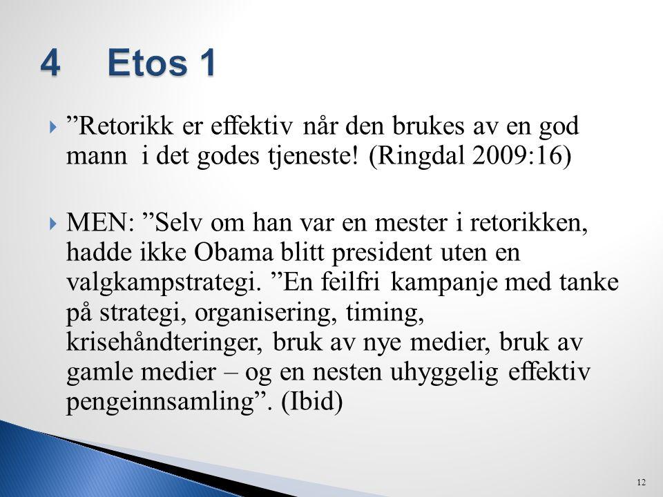4 Etos 1 Retorikk er effektiv når den brukes av en god mann i det godes tjeneste! (Ringdal 2009:16)