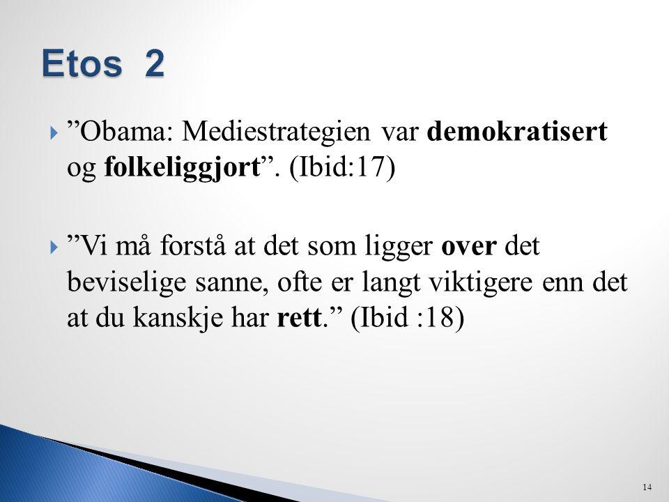 Etos 2 Obama: Mediestrategien var demokratisert og folkeliggjort . (Ibid:17)