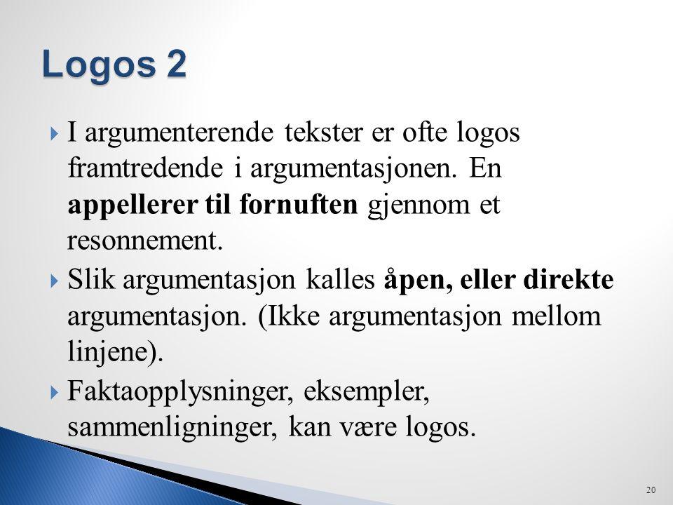 Logos 2 I argumenterende tekster er ofte logos framtredende i argumentasjonen. En appellerer til fornuften gjennom et resonnement.