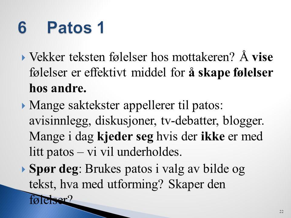 6 Patos 1 Vekker teksten følelser hos mottakeren Å vise følelser er effektivt middel for å skape følelser hos andre.