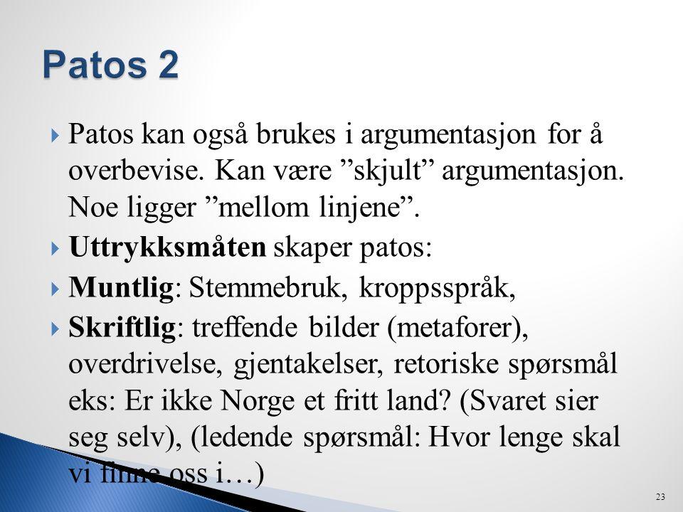 Patos 2 Patos kan også brukes i argumentasjon for å overbevise. Kan være skjult argumentasjon. Noe ligger mellom linjene .