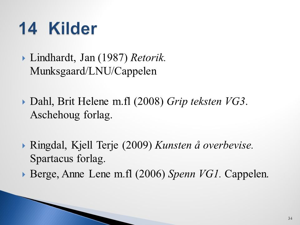 14 Kilder Lindhardt, Jan (1987) Retorik. Munksgaard/LNU/Cappelen