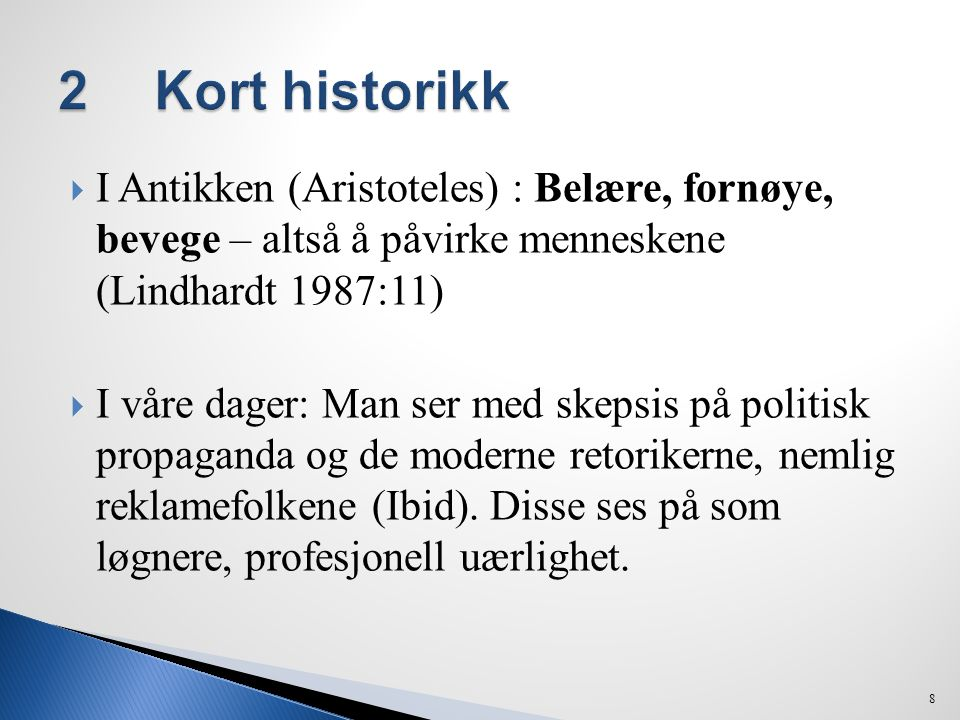 2 Kort historikk I Antikken (Aristoteles) : Belære, fornøye, bevege – altså å påvirke menneskene (Lindhardt 1987:11)