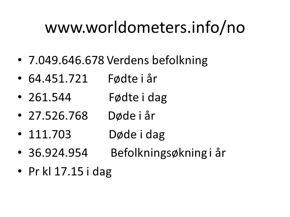 www.worldometers.info/no 7.049.646.678 Verdens befolkning