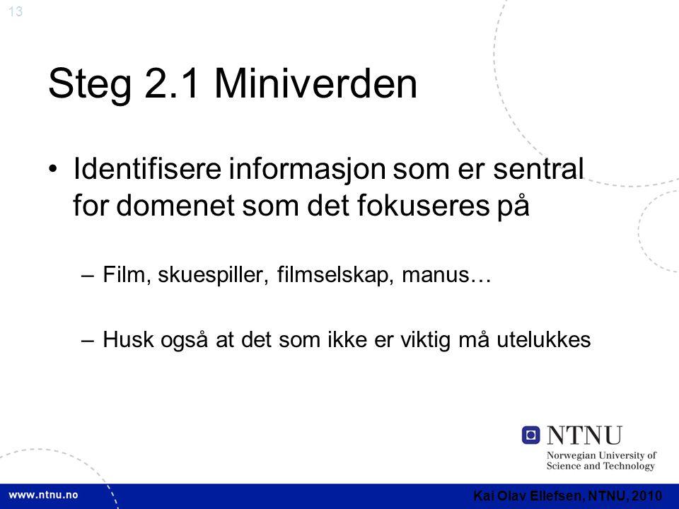 Steg 2.1 Miniverden Identifisere informasjon som er sentral for domenet som det fokuseres på. Film, skuespiller, filmselskap, manus…