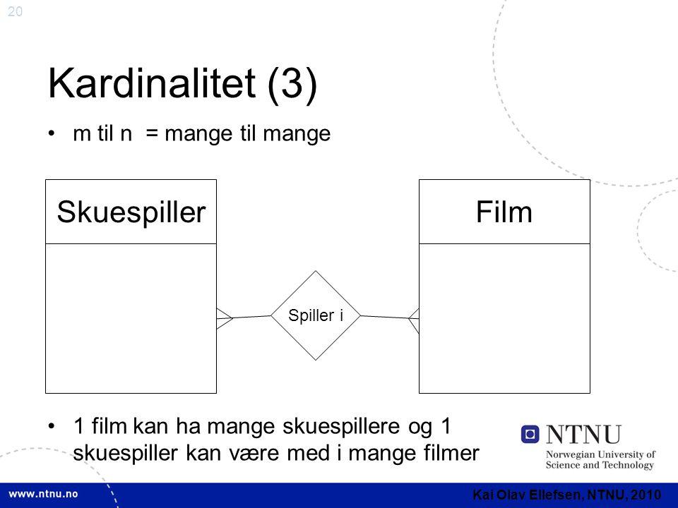 Kardinalitet (3) Skuespiller Film m til n = mange til mange