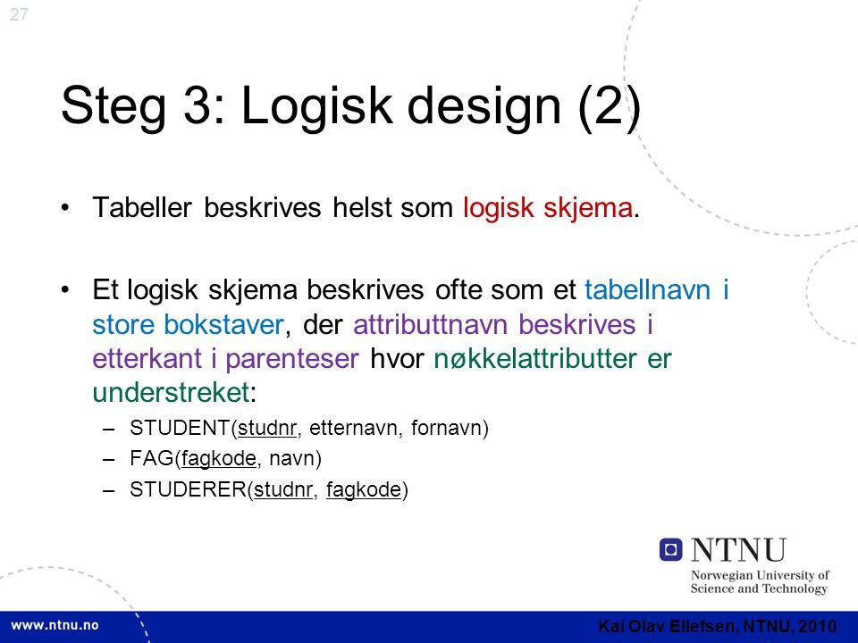 Steg 3: Logisk design (2) Tabeller beskrives helst som logisk skjema.