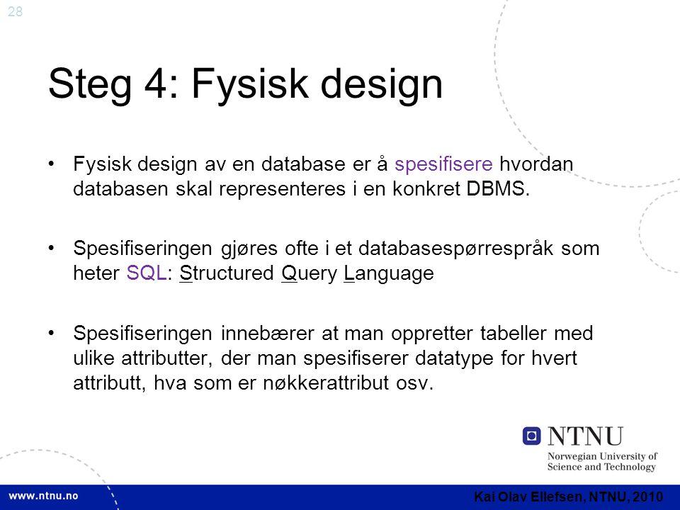 Steg 4: Fysisk design Fysisk design av en database er å spesifisere hvordan databasen skal representeres i en konkret DBMS.