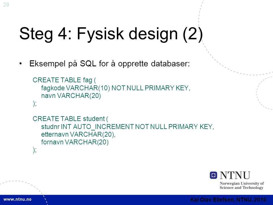 Steg 4: Fysisk design (2) Eksempel på SQL for å opprette databaser:
