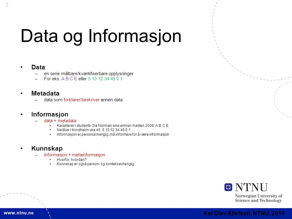 Data og Informasjon Data Metadata Informasjon Kunnskap