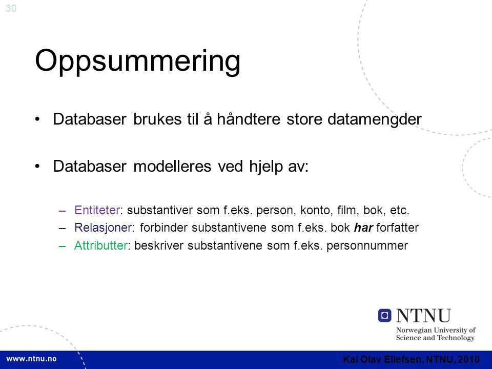 Oppsummering Databaser brukes til å håndtere store datamengder