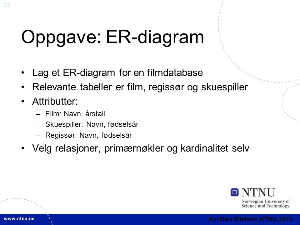 Oppgave: ER-diagram Lag et ER-diagram for en filmdatabase