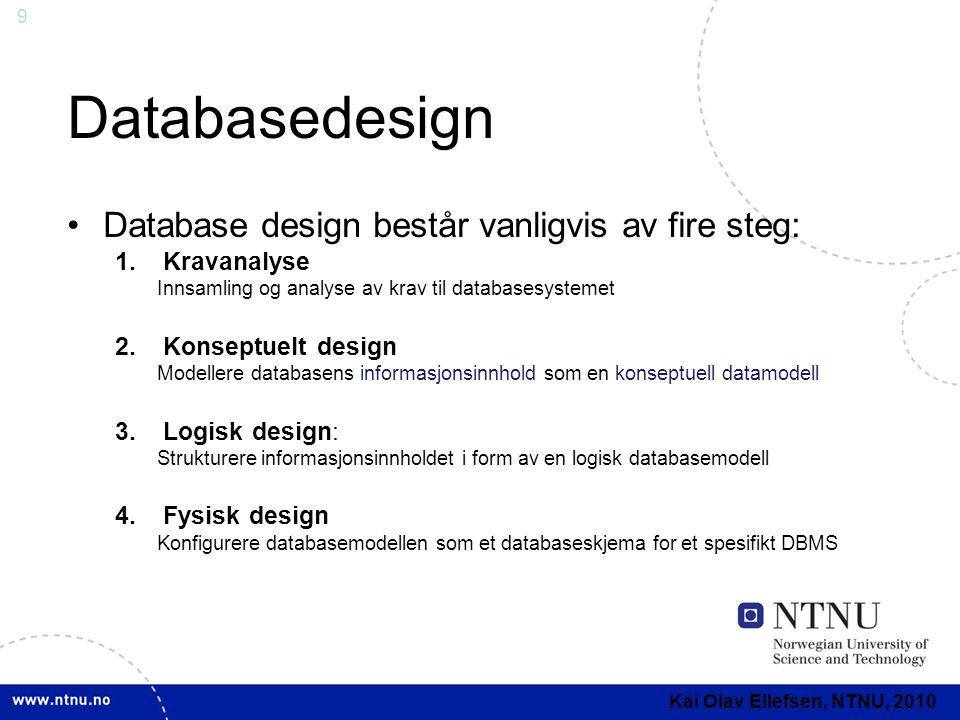 Databasedesign Database design består vanligvis av fire steg: