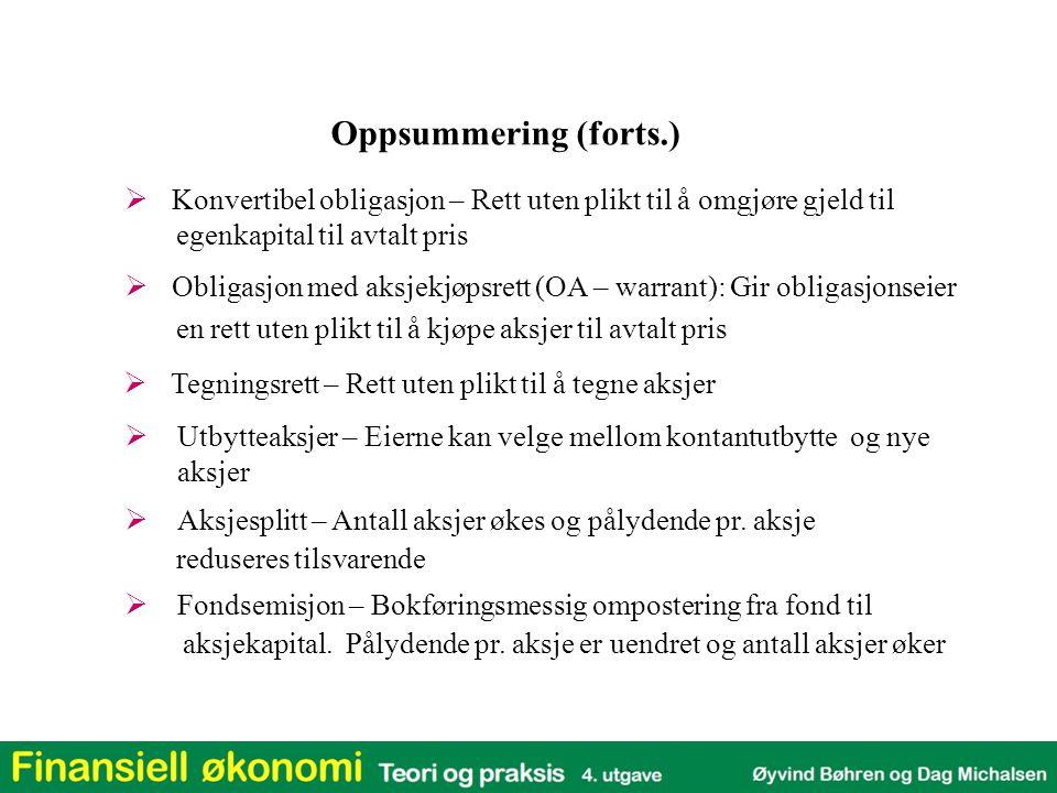 Oppsummering (forts.) Konvertibel obligasjon – Rett uten plikt til å omgjøre gjeld til. egenkapital til avtalt pris.