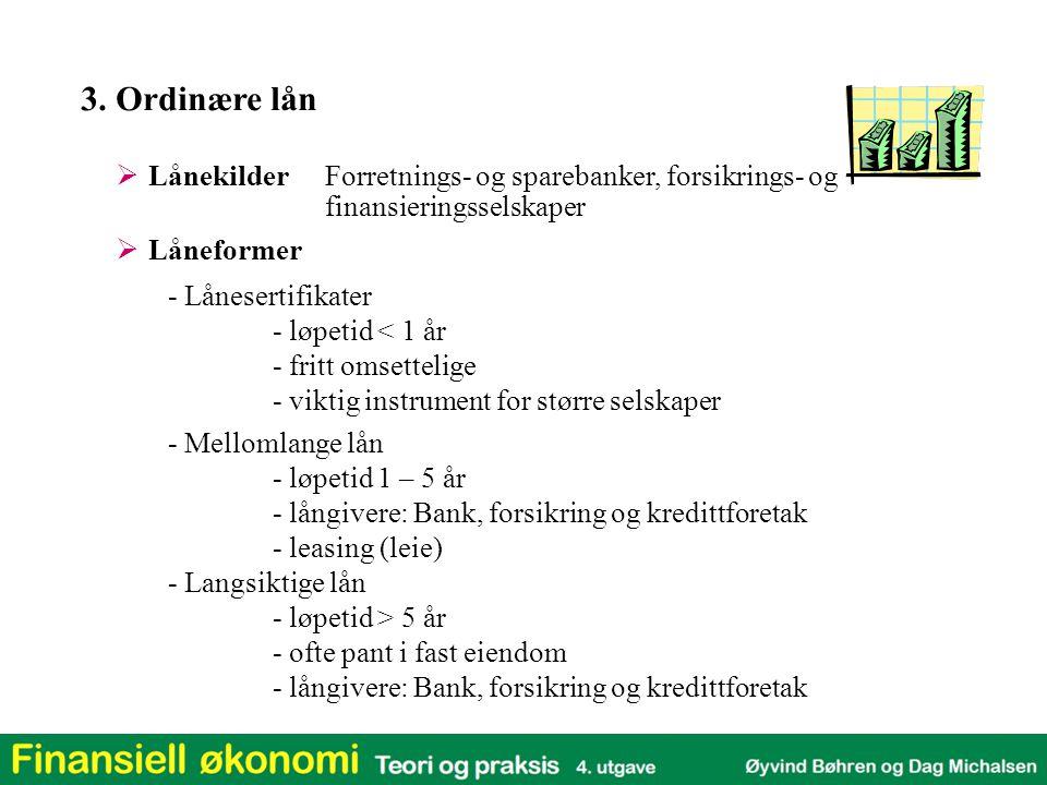 3. Ordinære lån Lånekilder Forretnings- og sparebanker, forsikrings- og. finansieringsselskaper. Låneformer.