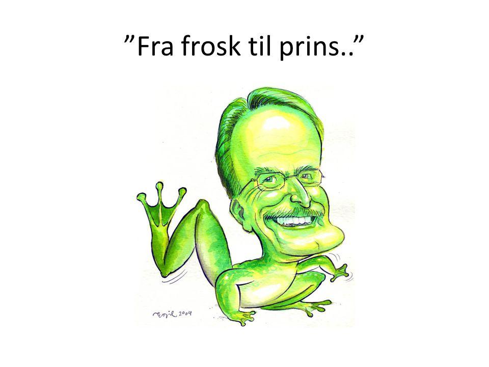Fra frosk til prins.. SÅ FROSKE HISTORIEN……!!