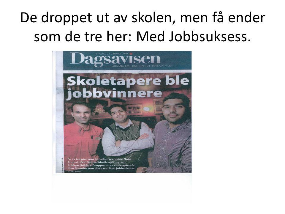 De droppet ut av skolen, men få ender som de tre her: Med Jobbsuksess.
