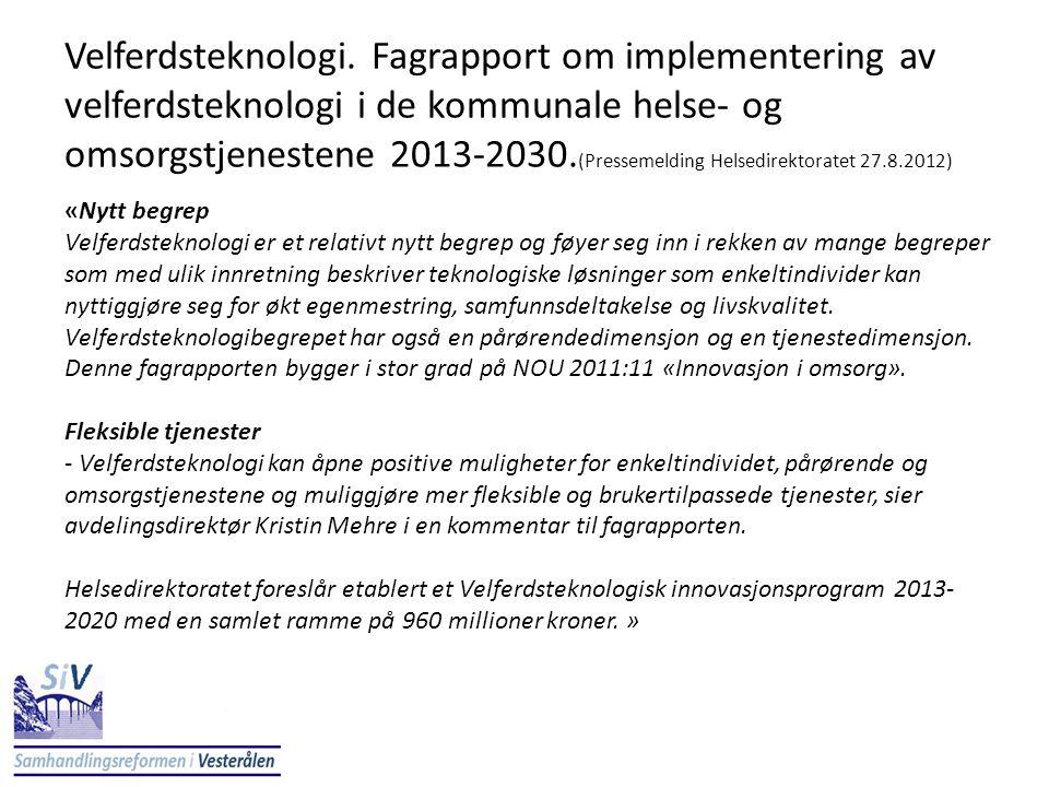 Velferdsteknologi. Fagrapport om implementering av velferdsteknologi i de kommunale helse- og omsorgstjenestene 2013-2030.(Pressemelding Helsedirektoratet 27.8.2012)