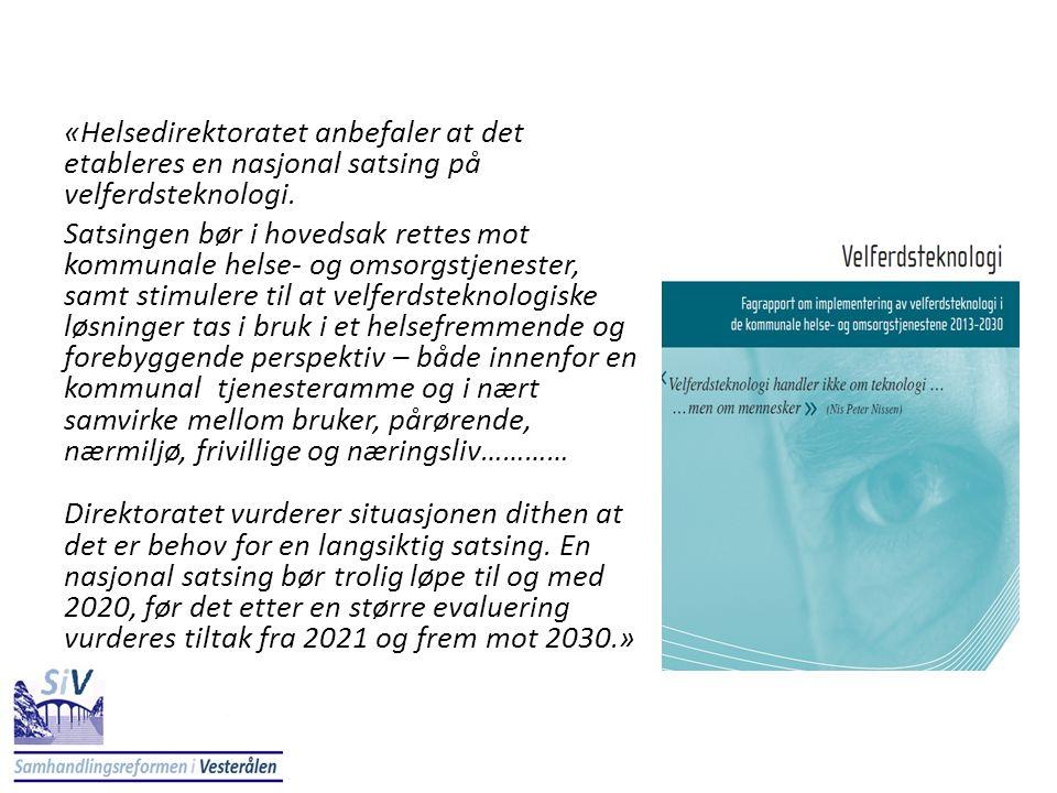 «Helsedirektoratet anbefaler at det etableres en nasjonal satsing på velferdsteknologi.