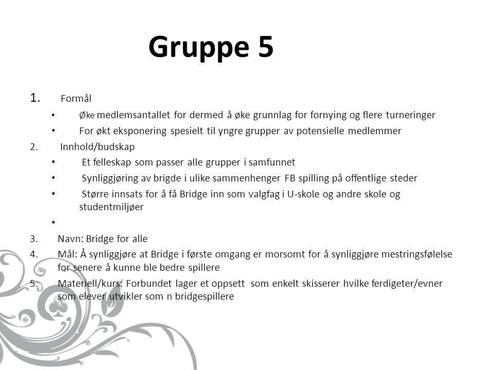Gruppe 5 Formål. Øke medlemsantallet for dermed å øke grunnlag for fornying og flere turneringer.