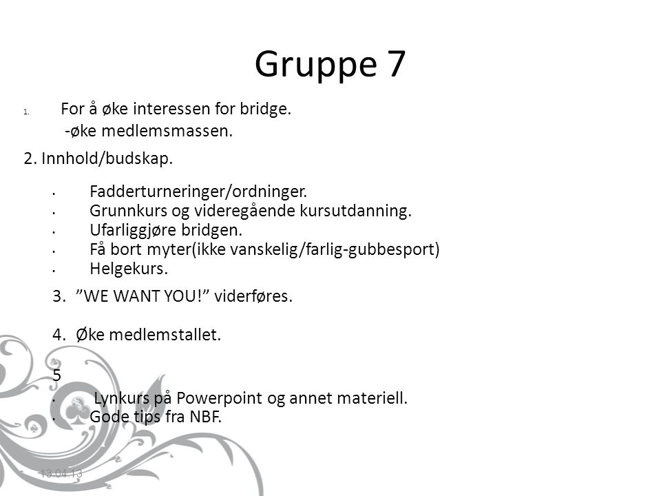 Gruppe 7 For å øke interessen for bridge. -øke medlemsmassen.