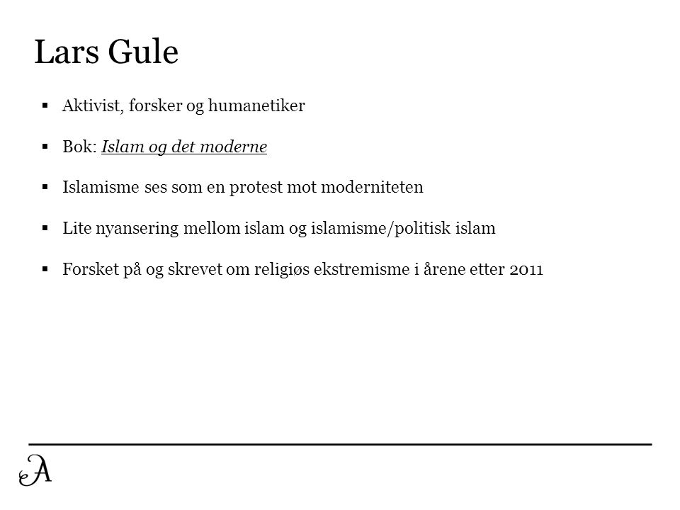 Lars Gule Aktivist, forsker og humanetiker Bok: Islam og det moderne