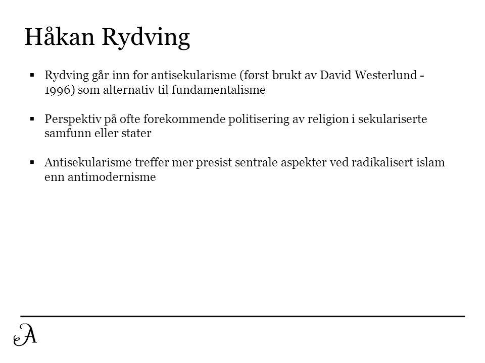 Håkan Rydving Rydving går inn for antisekularisme (først brukt av David Westerlund - 1996) som alternativ til fundamentalisme.