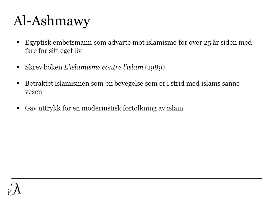 Al-Ashmawy Egyptisk embetsmann som advarte mot islamisme for over 25 år siden med fare for sitt eget liv.
