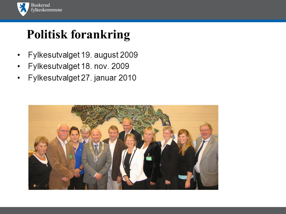 Politisk forankring Fylkesutvalget 19. august 2009