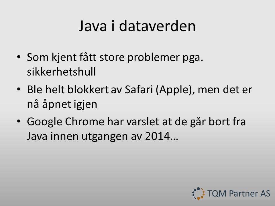 Java i dataverden Som kjent fått store problemer pga. sikkerhetshull